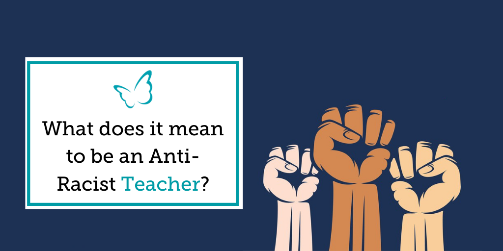 What does it mean to be an Anti-Racist Teacher?