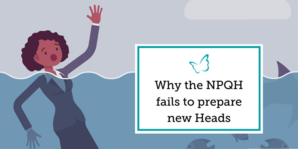 Why the NPQH fails to prepare new Heads
