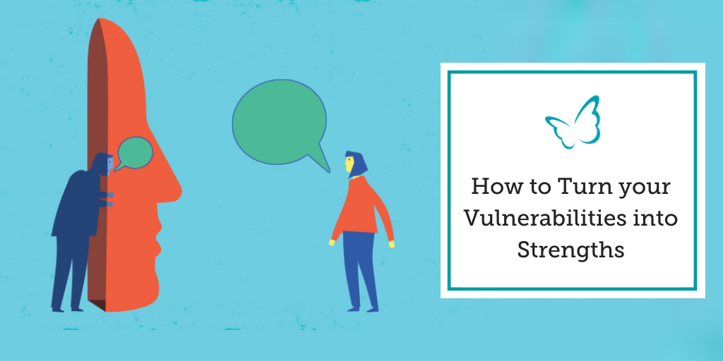 How to Turn your Vulnerabilities into Strengths