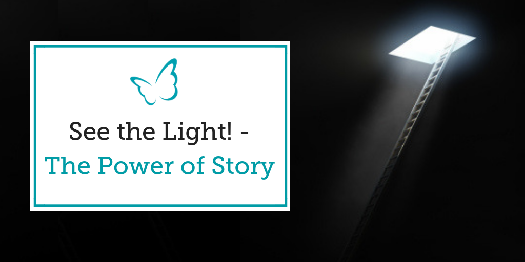 See the Light! – The Power of Story