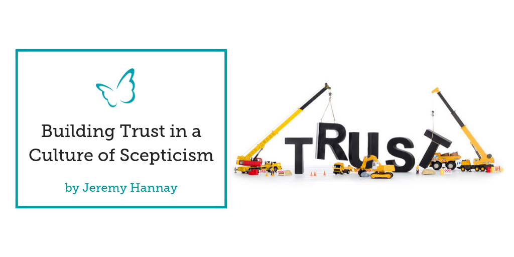 Building Trust in a Culture of Scepticism