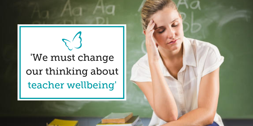 'We must change our thinking about teacher wellbeing'
