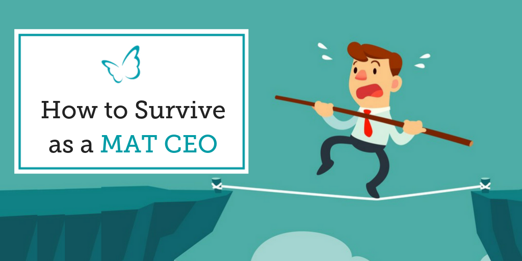 How to Survive as a MAT CEO
