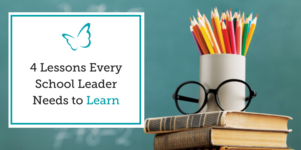 4 Lessons Every School Leader Needs to Learn