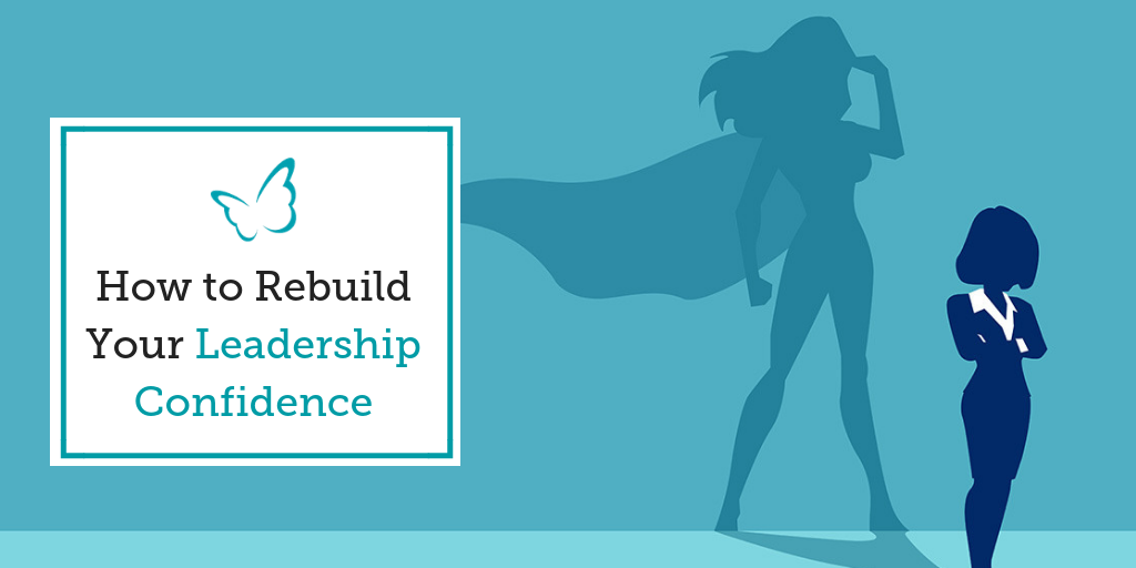 How to Rebuild Your Leadership Confidence