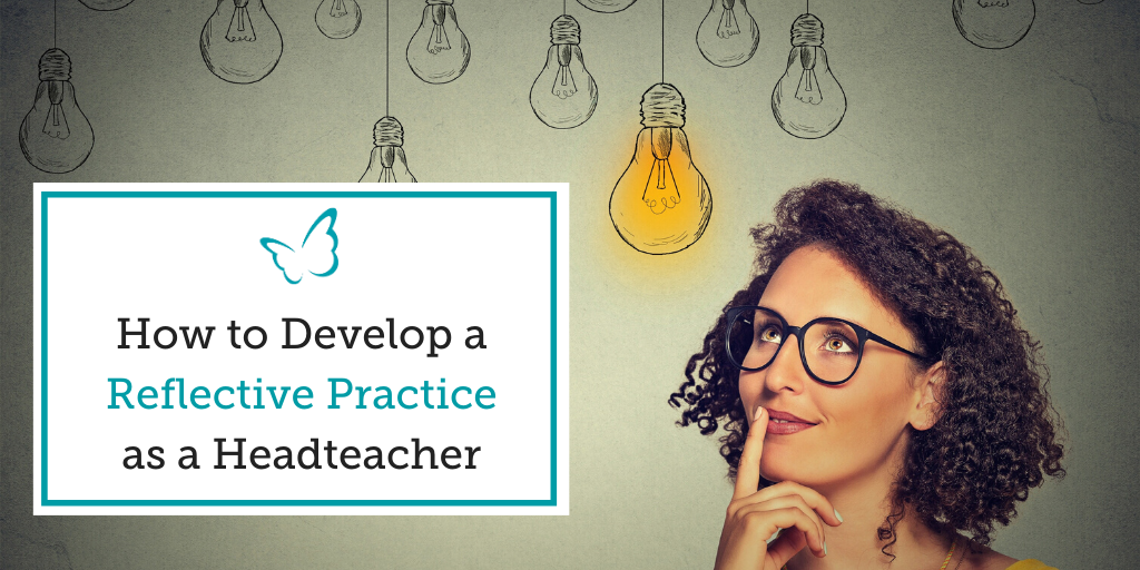 How to Develop a Reflective Practice as a Headteacher